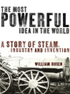 The Most Powerful Idea in the World (eBook): A Story of Steam, Industry and Invention